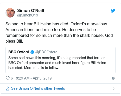 Twitter post by @SimonO19: So sad to hear Bill Heine has died. Oxford's marvellous American friend and mine too. He deserves to be remembered for so much more than the shark house. God bless Bill.