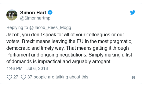 Twitter post by @Simonhartmp: Jacob, you don't speak for all of your colleagues or our voters. Brexit means leaving the EU in the most pragmatic, democratic and timely way. That means getting it through Parliament and ongoing negotiations. Simply making a list of demands is impractical and arguably arrogant.