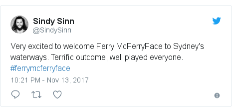 Twitter post by @SindySinn: Very excited to welcome Ferry McFerryFace to Sydney's waterways. Terrific outcome, well played everyone. #ferrymcferryface