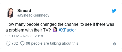 Twitter post by @SineadKennnedy: How many people changed the channel to see if there was a problem with their TV? 🙋🏻‍♀️ #XFactor
