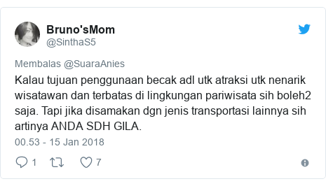 Twitter pesan oleh @SinthaS5: Kalau tujuan penggunaan becak adl utk atraksi utk nenarik wisatawan dan terbatas di lingkungan pariwisata sih boleh2 saja. Tapi jika disamakan dgn jenis transportasi lainnya sih artinya ANDA SDH GILA.