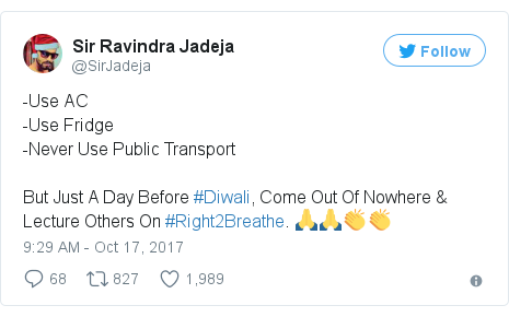 Twitter post by @SirJadeja: -Use AC-Use Fridge-Never Use Public TransportBut Just A Day Before #Diwali, Come Out Of Nowhere & Lecture Others On #Right2Breathe. 🙏🙏👏👏