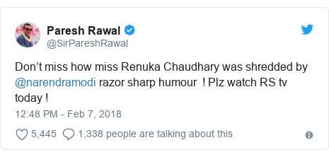 Twitter post by @SirPareshRawal: Don't miss how miss Renuka Chaudhary was shredded by @narendramodi razor sharp humour  ! Plz watch RS tv today !
