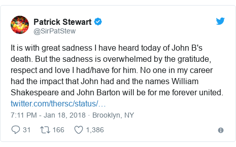 Twitter post by @SirPatStew: It is with great sadness I have heard today of John B's death. But the sadness is overwhelmed by the gratitude, respect and love I had/have for him. No one in my career had the impact that John had and the names William Shakespeare and John Barton will be for me forever united.