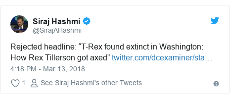 "Twitter post by @SirajAHashmi: Rejected headline  ""T-Rex found extinct in Washington  How Rex Tillerson got axed"""
