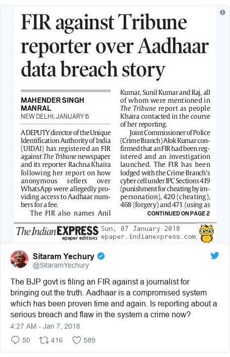 Twitter post by @SitaramYechury: The BJP govt is filing an FIR against a journalist for bringing out the truth. Aadhaar is a compromised system which has been proven time and again. Is reporting about a serious breach and flaw in the system a crime now?