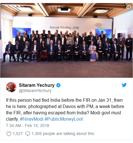 Twitter post by @SitaramYechury: If this person had fled India before the FIR on Jan 31, then he is here, photographed at Davos with PM, a week before the FIR, after having escaped from India? Modi govt must clarify. #NiravModi #PublicMoneyLoot