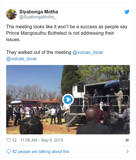 Twitter post by @SiyabongaMotha_: The meeting looks like it won't be a success as people say Prince Mangosuthu Buthelezi is not addressing their issues.They walked out of the meeting @voices_local @voices_local