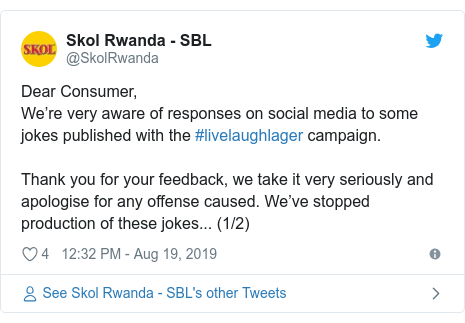 Twitter ubutumwa bwa @SkolRwanda: Dear Consumer,We're very aware of responses on social media to some jokes published with the #livelaughlager campaign. Thank you for your feedback, we take it very seriously and apologise for any offense caused. We've stopped production of these jokes... (1/2)