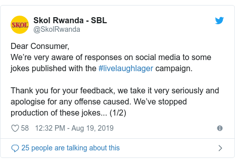Twitter post by @SkolRwanda: Dear Consumer,We're very aware of responses on social media to some jokes published with the #livelaughlager campaign. Thank you for your feedback, we take it very seriously and apologise for any offense caused. We've stopped production of these jokes... (1/2)