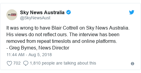 Twitter post by @SkyNewsAust: It was wrong to have Blair Cottrell on Sky News Australia. His views do not reflect ours. The interview has been removed from repeat timeslots and online platforms. - Greg Byrnes, News Director