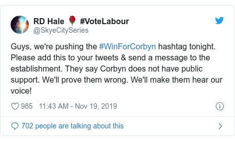 Twitter post by @SkyeCitySeries: Guys, we're pushing the #WinForCorbyn hashtag tonight. Please add this to your tweets & send a message to the establishment. They say Corbyn does not have public support. We'll prove them wrong. We'll make them hear our voice!