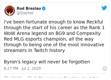 Twitter post by @Slasher: i've been fortunate enough to know Reckful through the start of his career as the Rank 1 WoW Arena legend on BG9 and Compexity Red MLG esports champion, all the way through to being one of the most innovative streamers in Twitch historyByron's legacy will never be forgotten