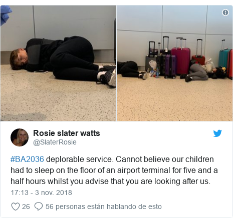 Publicación de Twitter por @SlaterRosie: #BA2036 deplorable service. Cannot believe our children had to sleep on the floor of an airport terminal for five and a half hours whilst you advise that you are looking after us.