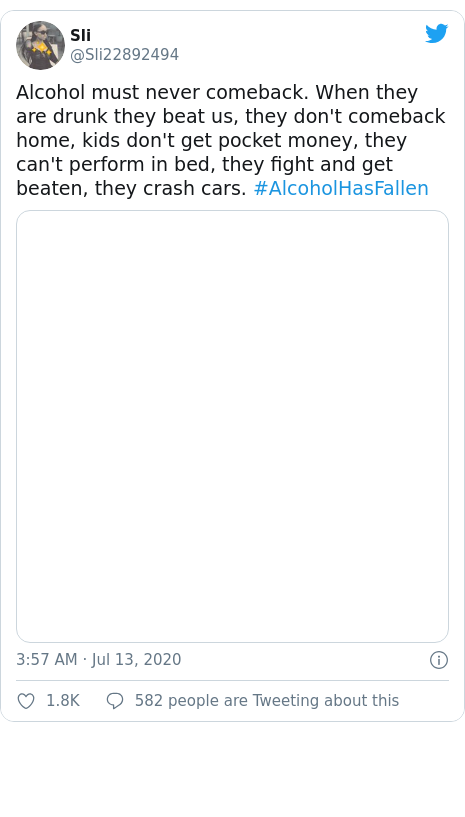 Twitter post by @Sli22892494: Alcohol must never comeback. When they are drunk they beat us, they don't comeback home, kids don't get pocket money, they can't perform in bed, they fight and get beaten, they crash cars. #AlcoholHasFallen