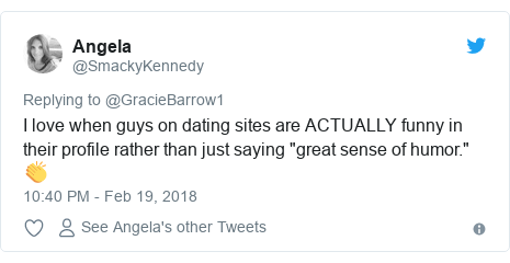 """Twitter post by @SmackyKennedy: I love when guys on dating sites are ACTUALLY funny in their profile rather than just saying """"great sense of humor."""" 👏"""