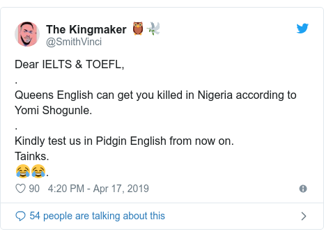 Twitter post by @SmithVinci: Dear IELTS & TOEFL,.Queens English can get you killed in Nigeria according to Yomi Shogunle..Kindly test us in Pidgin English from now on.Tainks.😂😂.