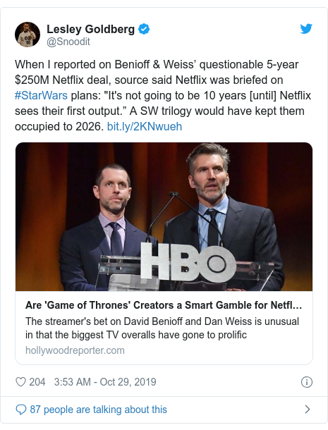 """Twitter post by @Snoodit: When I reported on Benioff & Weiss' questionable 5-year $250M Netflix deal, source said Netflix was briefed on #StarWars plans  """"It's not going to be 10 years [until] Netflix sees their first output."""" A SW trilogy would have kept them occupied to 2026."""