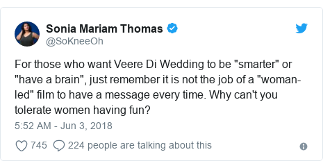 "Twitter post by @SoKneeOh: For those who want Veere Di Wedding to be ""smarter"" or ""have a brain"", just remember it is not the job of a ""woman-led"" film to have a message every time. Why can't you tolerate women having fun?"