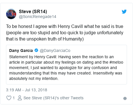 Twitter post by @SonicRenegade14: To be honest I agree with Henry Cavill what he said is true (people are too stupid and too quick to judge unfortunately that is the unspoken truth of Humanity)