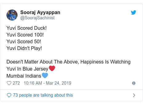 Twitter post by @SoorajSachinist: Yuvi Scored Duck!Yuvi Scored 100!Yuvi Scored 50!Yuvi Didn't Play!Doesn't Matter About The Above, Happiness Is Watching Yuvi In Blue Jersey❤Mumbai Indians💙