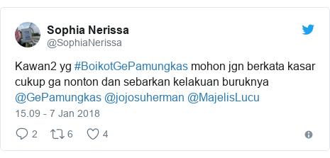 Twitter pesan oleh @SophiaNerissa: Kawan2 yg #BoikotGePamungkas mohon jgn berkata kasar cukup ga nonton dan sebarkan kelakuan buruknya @GePamungkas @jojosuherman @MajelisLucu