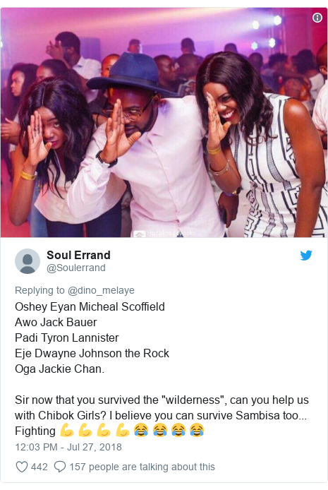 """Twitter post by @Soulerrand: Oshey Eyan Micheal Scoffield Awo Jack Bauer Padi Tyron Lannister Eje Dwayne Johnson the RockOga Jackie Chan.Sir now that you survived the """"wilderness"""", can you help us with Chibok Girls? I believe you can survive Sambisa too... Fighting 💪 💪 💪 💪 😂 😂 😂 😂"""