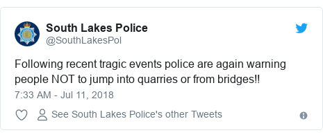 Twitter post by @SouthLakesPol: Following recent tragic events police are again warning people NOT to jump into quarries or from bridges!!