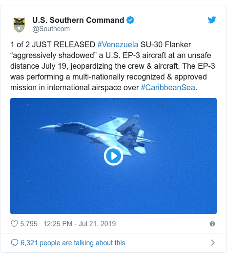 """Twitter post by @Southcom: 1 of 2 JUST RELEASED #Venezuela SU-30 Flanker """"aggressively shadowed"""" a U.S. EP-3 aircraft at an unsafe distance July 19, jeopardizing the crew & aircraft. The EP-3 was performing a multi-nationally recognized & approved mission in international airspace over #CaribbeanSea."""