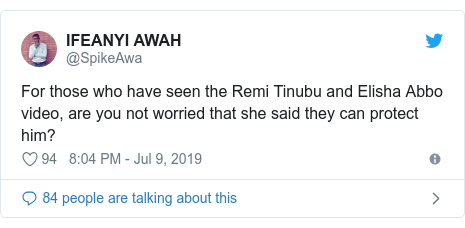 Twitter post by @SpikeAwa: For those who have seen the Remi Tinubu and Elisha Abbo video, are you not worried that she said they can protect him?