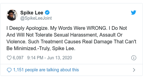 Twitter post by @SpikeLeeJoint: I Deeply Apologize. My Words Were WRONG. I Do Not And Will Not Tolerate Sexual Harassment, Assault Or Violence. Such Treatment Causes Real Damage That Can't Be Minimized.-Truly, Spike Lee.