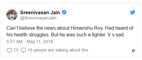 Twitter post by @SreenivasanJain: Can't believe the news about Himanshu Roy. Had heard of his health struggles. But he was such a fighter. V v sad.