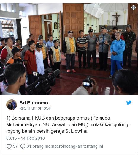 Twitter pesan oleh @SriPurnomoSP: 1) Bersama FKUB dan beberapa ormas (Pemuda Muhammadiyah, NU, Aisyah, dan MUI) melakukan gotong-royong bersih-bersih gereja St Lidwina.