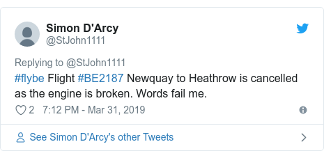 Twitter post by @StJohn1111: #flybe Flight #BE2187 Newquay to Heathrow is cancelled as the engine is broken. Words fail me.