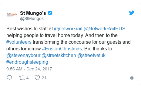 Twitter post by @StMungos: Best wishes to staff at @networkrail  @NetworkRailEUS helping people to travel home today. And then to the #volunteers transforming the concourse for our guests and others tomorrow #EustonChristmas. Big thanks to @stevenaybour @streetskitchen @streetvetuk #endroughsleeping