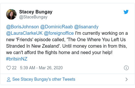 Twitter post by @StaceBungay: @BorisJohnson @DominicRaab @lisanandy @LauraClarkeUK @foreignoffice I'm currently working on a new 'Friends' episode called, 'The One Where You Left Us Stranded In New Zealand'. Until money comes in from this, we can't afford the flights home and need your help! #britsinNZ