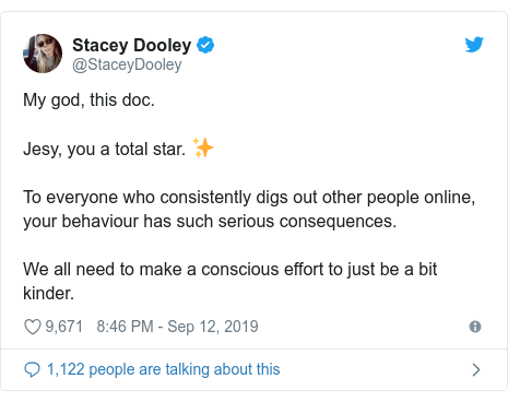 Twitter post by @StaceyDooley: My god, this doc. Jesy, you a total star. ✨To everyone who consistently digs out other people online, your behaviour has such serious consequences. We all need to make a conscious effort to just be a bit kinder.