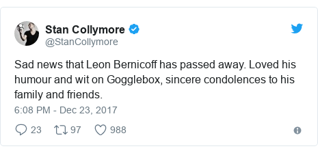 Twitter post by @StanCollymore: Sad news that Leon Bernicoff has passed away. Loved his humour and wit on Gogglebox, sincere condolences to his family and friends.