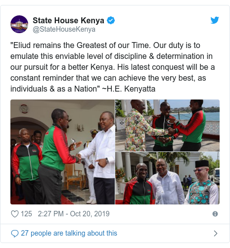 """Ujumbe wa Twitter wa @StateHouseKenya: """"Eliud remains the Greatest of our Time. Our duty is to emulate this enviable level of discipline & determination in our pursuit for a better Kenya. His latest conquest will be a constant reminder that we can achieve the very best, as individuals & as a Nation"""" ~H.E. Kenyatta"""