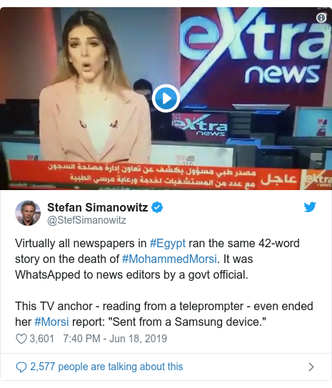 "Twitter post by @StefSimanowitz: Virtually all newspapers in #Egypt ran the same 42-word story on the death of #MohammedMorsi. It was WhatsApped to news editors by a govt official.This TV anchor - reading from a teleprompter - even ended her #Morsi report  ""Sent from a Samsung device."""