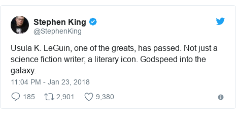 Twitter post by @StephenKing: Usula K. LeGuin, one of the greats, has passed. Not just a science fiction writer; a literary icon. Godspeed into the galaxy.