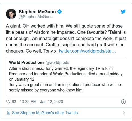 Twitter post by @StephenMcGann: A giant. OH worked with him. We still quote some of those little pearls of wisdom he imparted. One favourite? 'Talent is not enough'. An innate gift doesn't complete the work. It just opens the account. Craft, discipline and hard graft write the cheques. Go well, Tony x.