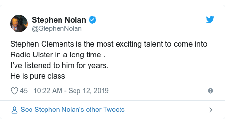 Twitter post by @StephenNolan: Stephen Clements is the most exciting talent to come into Radio Ulster in a long time . I've listened to him for years.He is pure class