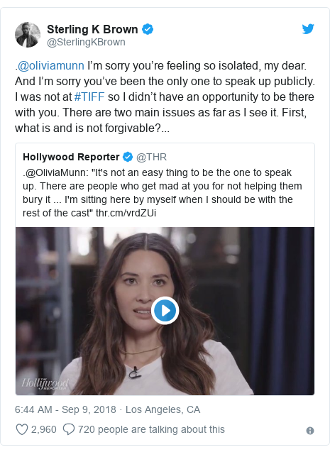 Twitter post by @SterlingKBrown: .@oliviamunn I'm sorry you're feeling so isolated, my dear. And I'm sorry you've been the only one to speak up publicly. I was not at #TIFF so I didn't have an opportunity to be there with you. There are two main issues as far as I see it. First, what is and is not forgivable?...