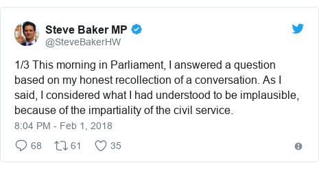Twitter post by @SteveBakerHW: 1/3 This morning in Parliament, I answered a question based on my honest recollection of a conversation. As I said, I considered what I had understood to be implausible, because of the impartiality of the civil service.