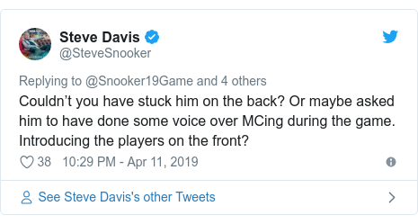 Twitter post by @SteveSnooker: Couldn't you have stuck him on the back? Or maybe asked him to have done some voice over MCing during the game. Introducing the players on the front?