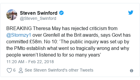 Twitter post by @Steven_Swinford: BREAKING Theresa May has rejected criticism from @Stormzy1 over Grenfell at the Brit awards, says Govt has committed £58m. No 10  'The public inquiry was set up by the PMto establish what went so tragically wrong and why people weren't listened to for so many years'