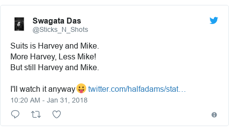 Twitter post by @Sticks_N_Shots: Suits is Harvey and Mike.More Harvey, Less Mike!But still Harvey and Mike.I'll watch it anyway😛