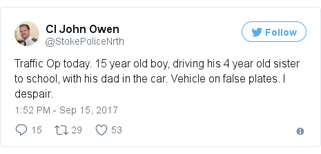 Twitter post by @StokePoliceNrth: Traffic Op today. 15 year old boy, driving his 4 year old sister to school, with his dad in the car. Vehicle on false plates. I despair.