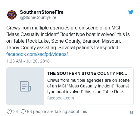 "Twitter post by @StoneCountyFire: Crews from multiple agencies are on scene of an MCI ""Mass Casualty Incident"" ""tourist type boat involved"" this is on Table Rock Lake, Stone County, Branson Missouri. Taney County assisting. Several patients transported..."